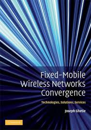 Fixed-Mobile Wireless Networks Convergence